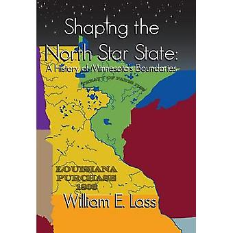 Shaping the North Star State - A History of Minnesota's Boundaries by