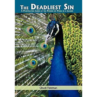 The Deadliest Sin A Penetrating Look at the Poison of Pride in a Leader by Foreman & Chuck