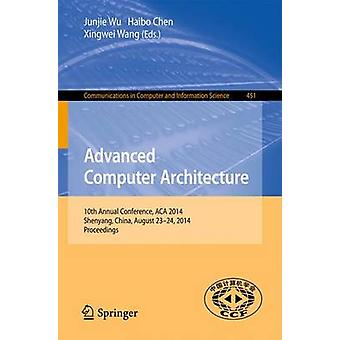 Advanced Computer Architecture  10th Annual Conference ACA 2014 Shenyang China August 2324 2014. Proceedings by Wu & Junjie