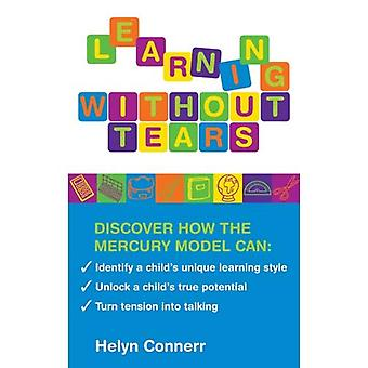 Learning Without Tears - The Mercury Model: Discover How the Mercury Model Can: * Identify Your Child's Unique Learning Style * Unlock a Child's True Potential * Turn Tension into Talking