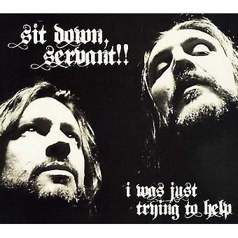 Sit Down Servant!! - I Was Just Trying to Help [CD] USA import