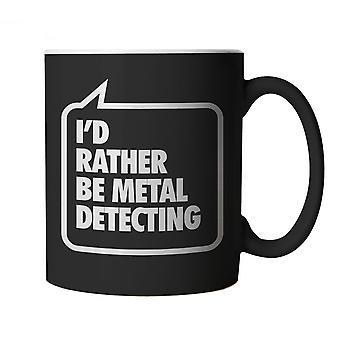 Jeg vil hellere være Metal Detektering, sort krus