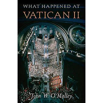 What Happened at Vatican II by John W. O'Malley - 9780674047495 Book