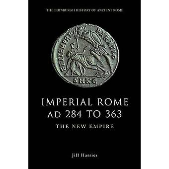 Imperial Rome AD 284 to 363 - The New Empire by Jill Harries - 9780748
