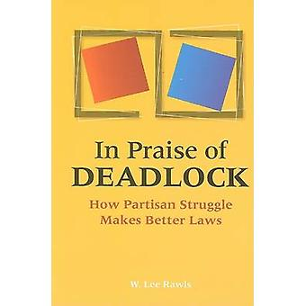 In Praise of Deadlock - How Partisan Struggle Makes Better Laws by W.L