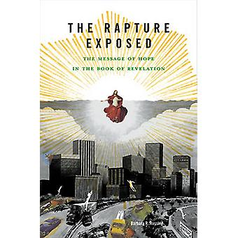 The Rapture Exposed - The Message of Hope in the Book of Revelation by