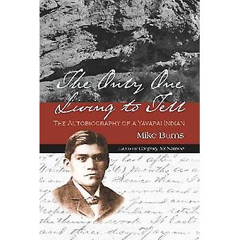 The Only One Living to Tell - The Autobiography of a Yavapai Indian by