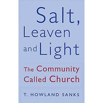 Salt - Leaven and Light - Community Called Church (New edition) by T.H
