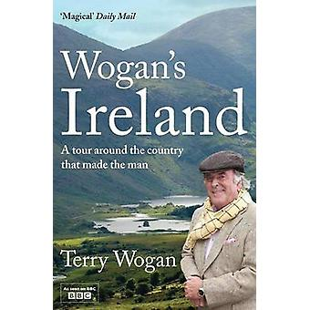 Wogan's Ireland - A Tour Around the Country That Made the Man by Terry