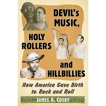 Devil's Music - Holy Rollers and Hillbillies - How America Gave Birth