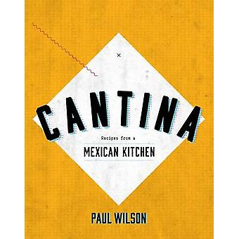 Cantina - Recipes from a Mexican Kitchen by Paul Wilson - 978174270399