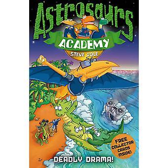 Astrosaurs Academy 5 - Deadly Drama! by Steve Cole - 9781862308855 Book