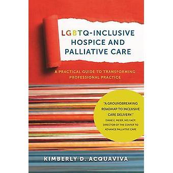 LGBTQ-Inclusive Hospice and Palliative Care - A Practical Guide to Tra