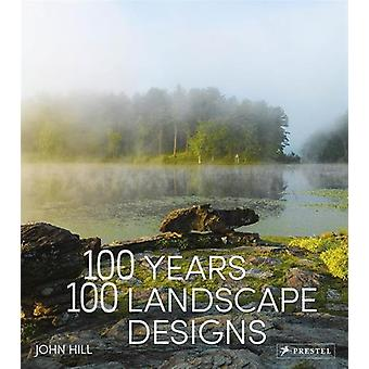 100 Years - 100 Landscape Designs by John Hill - 9783791383101 Book
