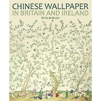 Chinese Wallpaper in Britain and Ireland by Emile de Bruijn - 9781781
