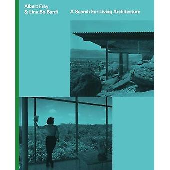 Albert Frey and Lina Bo Bardi - A Search for Living Architecture by Da