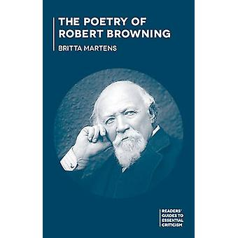 The Poetry of Robert Browning by Britta Martens - 9780230273320 Book