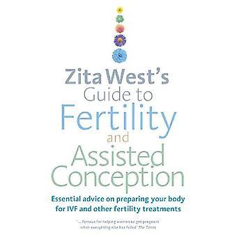 Zita West's Guide till fertilitet och Assisterad befruktning: grundläggande råd om att förbereda din kropp för IVF och andra fertilitetsbehandlingar