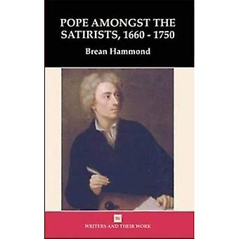 Pope among the Satirists 1660-1750 (Writers & Their Work)