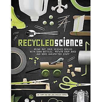Recycled Science: Bring Out Your Science Genius with Soda Bottles, Potato Chip Bags, and More Unexpected Stu