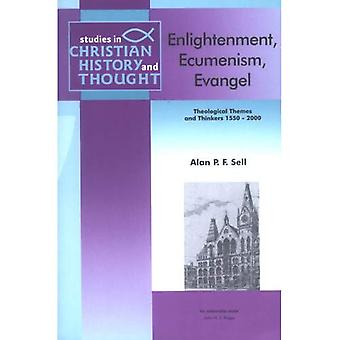 Enlightenment, Ecumenism, Evangel: Theological Themes and Thinkers 1550-2000 (Studies in Christian History and Thought)