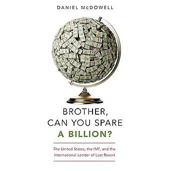 Brother, Can You Spare a Billion?: The United States, the IMF, and the International Lender of Last Resort