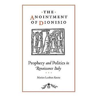 The Anointment of Dionisio Prophecy and Politics in Renaissance Italy by Kuntz & Marion Leathers