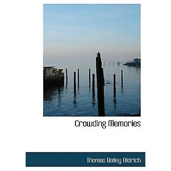 Crowding Memories Large Print Edition by Aldrich & Thomas Bailey