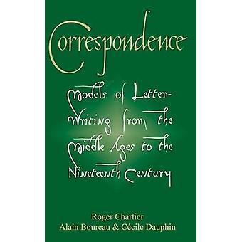 Correspondence Models of LetterWriting from the Middle Ages to the Ninteenth Century by Chartier & Roger