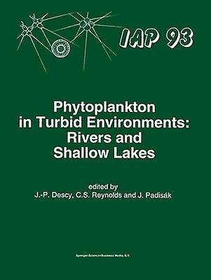 Phytoplankton in Turbid Environments Rivers and Shallow Lakes by Descy & J.P.