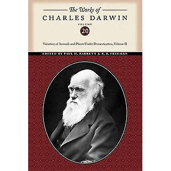 The Works of Charles Darwin Volume 20 Variation of Animals and Plants Under Domestication Volume II by Darwin & Charles