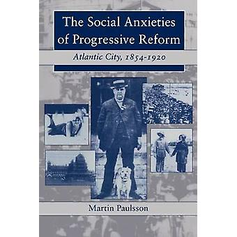 The Social Anxieties of Progressive Reform Atlantic City 18541920 by Paulsson & Martin