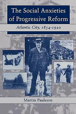 The Social Anxieties of Progressive Reform Atlantic City 18541920 by Paulsson & Martin