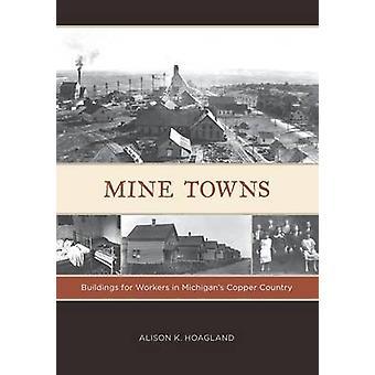 Mine Städte Gebäude für Arbeiter in Ufer Kupfer Land von Hoagland & Alison K.