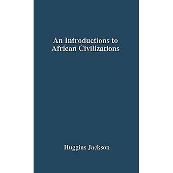 An Introduction to African Civilizations With Main Currents in Ethiopian History by Huggins & Willis Nathaniel