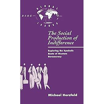 The Social Production of Indifference by Herzfeld & Michael