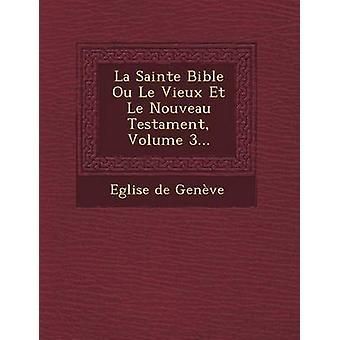 La Sainte Bibel Ou Le Vieux Et Le Nouveau Testament Band 3... von Genve & Eglise de