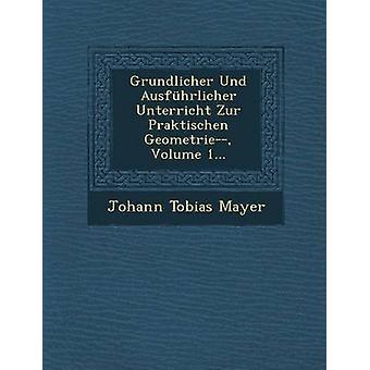 Grundlicher Und Ausfhrlicher Unterricht Zur Praktischen Geometrie Volume 1... by Mayer & Johann Tobias