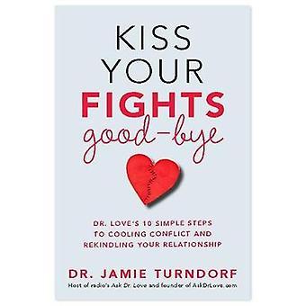 Kys din kampe farvel Dr. elsker 10 enkle trin til køling konflikt og genoplive dit forhold af Turndorf & Jamie