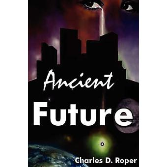 Ancient Future by Roper & Charles D.