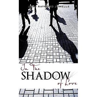 IN THE SHADOW OF LOVE by JUMELLE & JEAN RAYMOND