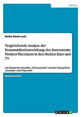 Vergleichende Analyse der Kommunikationswirkung des Instruments Product Placement in den Medien Kino und TV by Loch & Maike Marie