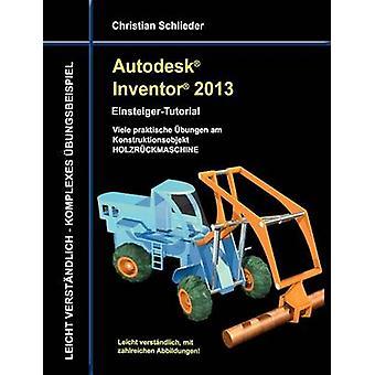 Autodesk Inventor 2013 EinsteigerTutorial von Schlieder & Christian