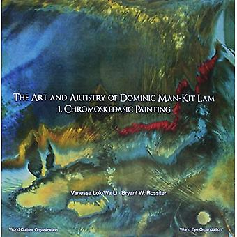 Art And Artistry Of Dominic Man-kit Lam, The: 1. Chromoskedasic Painting
