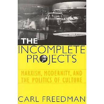 The Incomplete Projects - Marxism - Modernity and the Politics of Cult