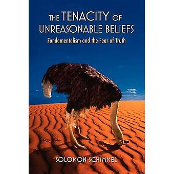 The Tenacity of Unreasonable Beliefs - Fundamentalism and the Fear of