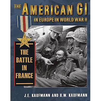 The American Gi in Europe in World War 2 - The Battle in France - v. 3
