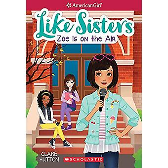 Zoe Is on the Air (American Girl - Like Sisters #3) by Clare Hutton -