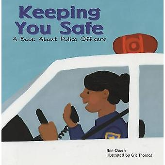 Keeping You Safe - A Book about Police Officers by Ann Owen - Eric Tho