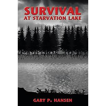 Survival at Starvation Lake by Gary P. Hansen - 9781449703479 Book